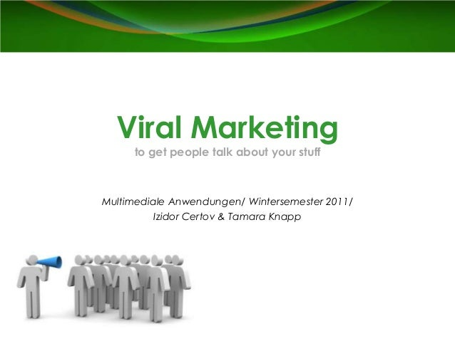 Viral Marketing     to get people talk about your stuffMultimediale Anwendungen/ Wintersemester 2011/          Izidor Cert...