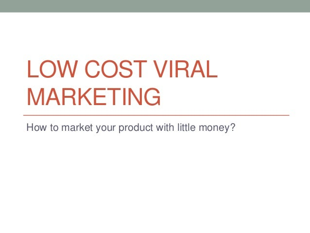 LOW COST VIRALMARKETINGHow to market your product with little money?