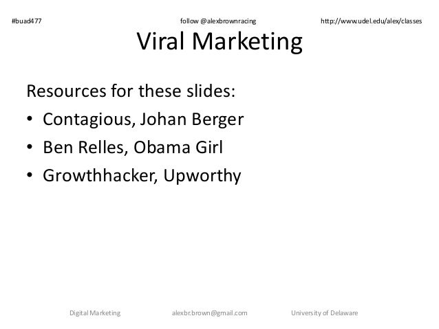 #buad477 follow @alexbrownracing http://www.udel.edu/alex/classes  Viral Marketing  Resources for these slides:  • Contagi...