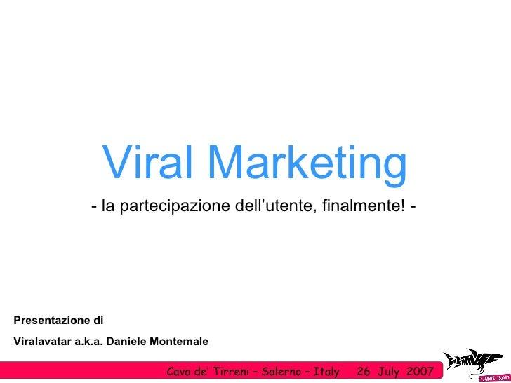 Viral Marketing - la partecipazione dell'utente, finalmente! -  Presentazione di Viralavatar a.k.a. Daniele Montemale Cava...