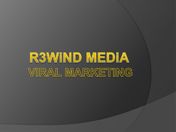 R3WiND MEDiA<br />VIRAL MARKETING<br />www.rewindmedia.wordpress.com<br />