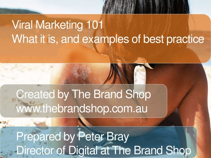 Viral Marketing 101<br />What it is, and examples of best practice<br />Created by The Brand Shop<br />www.thebrandshop.co...