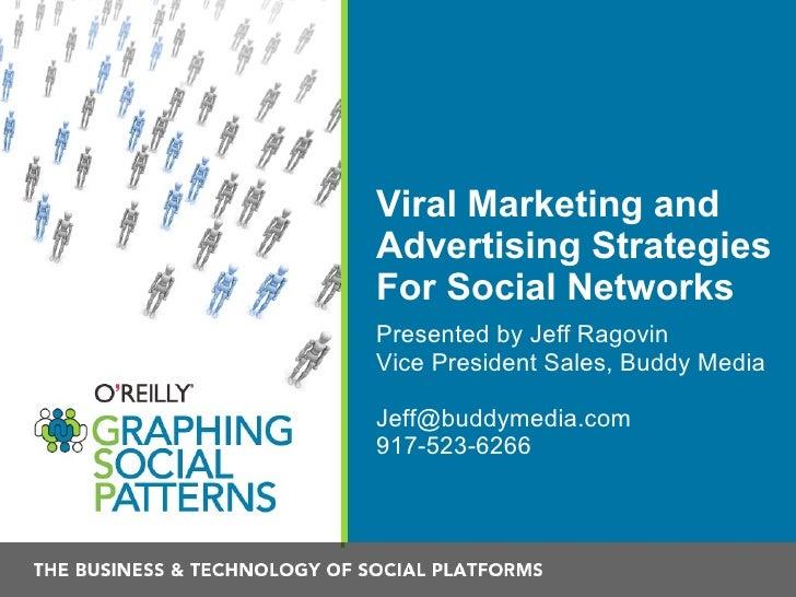 Viral Marketing and Advertising Strategies For Social Networks <ul><li>Presented by Jeff Ragovin </li></ul><ul><li>Vice Pr...