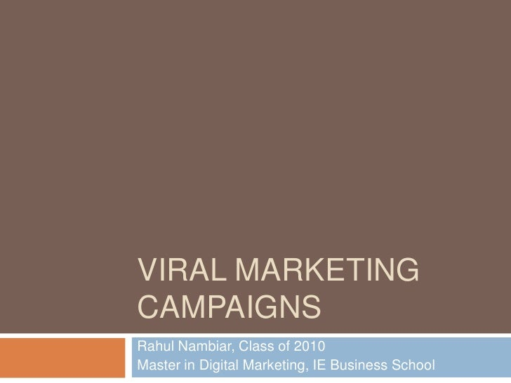 VIRAL MARKETING CAMPAIGNS Rahul Nambiar, Class of 2010 Master in Digital Marketing, IE Business School
