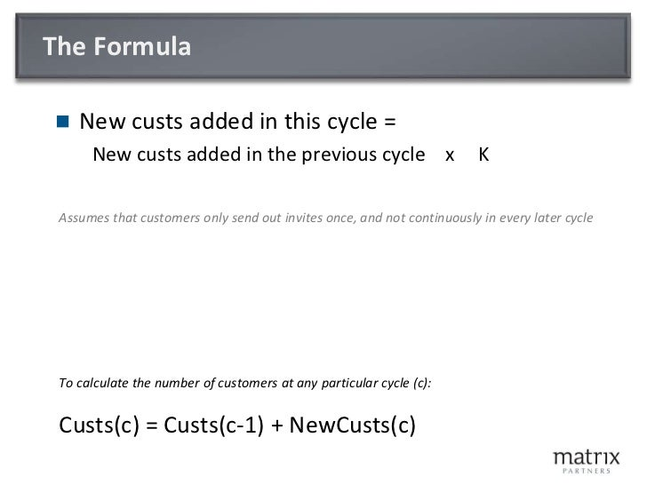 The Formula<br />New custs added in this cycle =<br />New custs added in the previous cycle    x     K<br />Assumes that c...