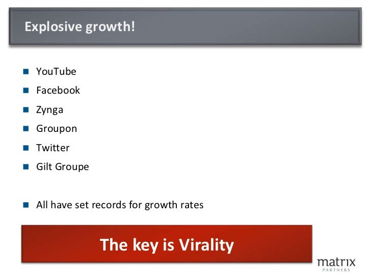 Explosive growth!<br />YouTube<br />Facebook<br />Zynga<br />Groupon<br />Twitter<br />Gilt Groupe<br />All have set recor...