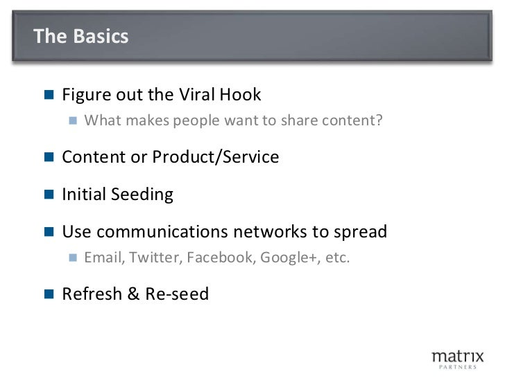 The Basics<br />Figure out the Viral Hook<br />What makes people want to share content?<br />Content or Product/Service<br...