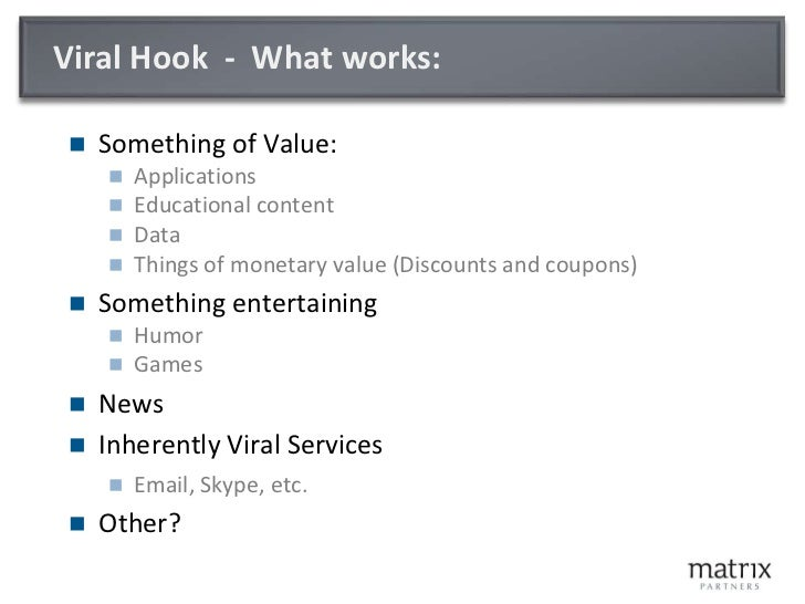Viral Hook  -  What works:<br />Something of Value:<br />Applications<br />Educational content<br />Data<br />Things of mo...