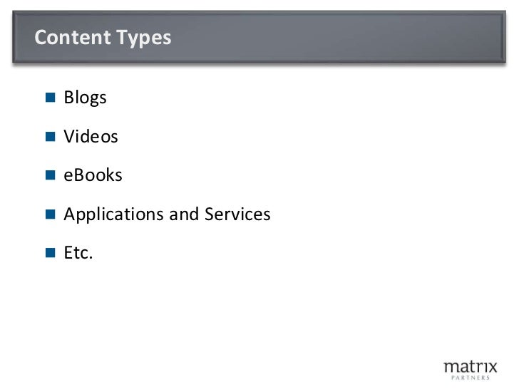 Content Types<br />Blogs<br />Videos<br />eBooks<br />Applications and Services<br />Etc.<br />