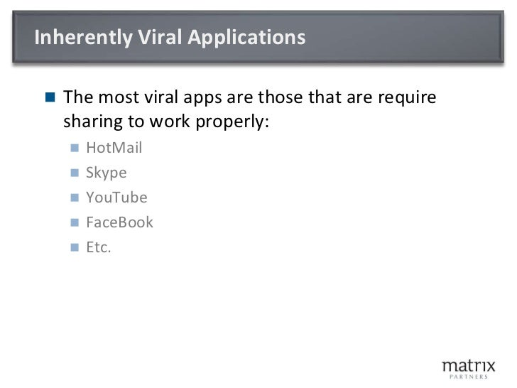 Inherently Viral Applications<br />The most viral apps are those that are require sharing to work properly:<br />HotMail<b...