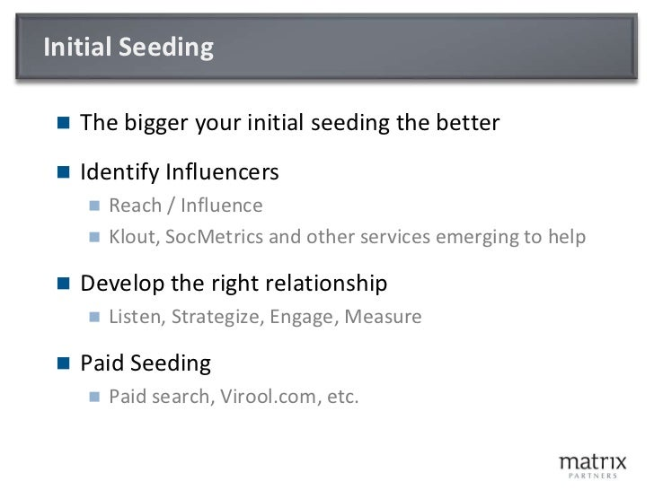 Initial Seeding<br />The bigger your initial seeding the better<br />Identify Influencers<br />Reach / Influence<br />Klou...