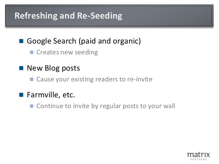 Refreshing and Re-Seeding<br />Google Search (paid and organic)<br />Creates new seeding<br />New Blog posts<br />Cause yo...