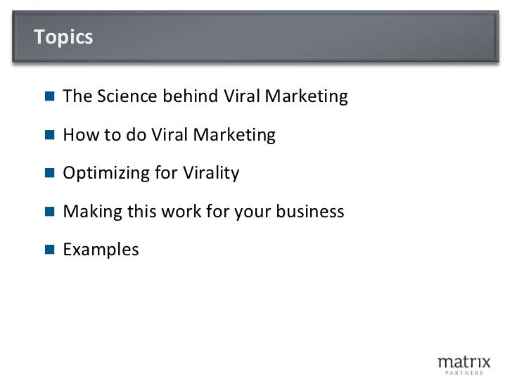 Topics<br />The Science behind Viral Marketing<br />How to do Viral Marketing<br />Optimizing for Virality<br />Making thi...