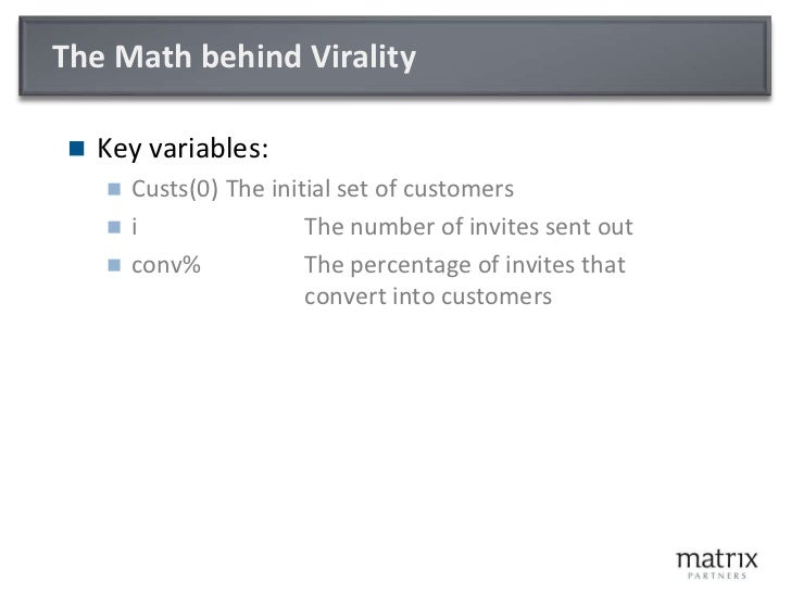 The Math behind Virality<br />Key variables:<br />Custs(0)The initial set of customers<br />iThe number of invites sen...