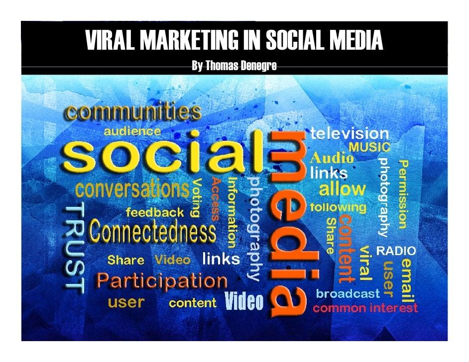 VIRAL MARKETING IN SOCIAL MEDIA<br />By Thomas Denegre<br />