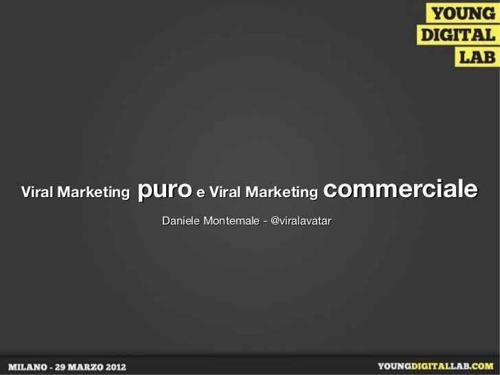 Viral Marketing   puro e Viral Marketing commerciale                    Daniele Montemale - @viralavatar