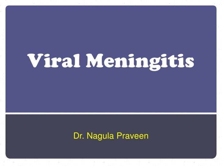 Viral Meningitis<br />Dr. Nagula Praveen <br />