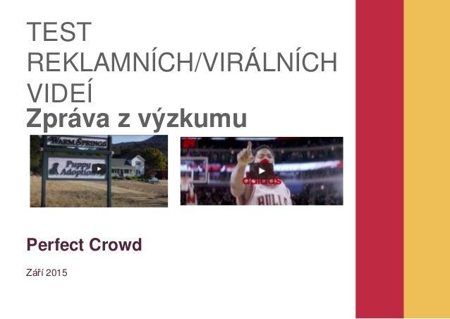 Perfect Crowd Září 2015 Zpráva z výzkumu TEST REKLAMNÍCH/VIRÁLNÍCH VIDEÍ