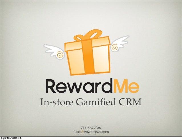 In-store Gamified CRM Yukai@RewardMe.com 714-273-7088 Saturday, October 5,