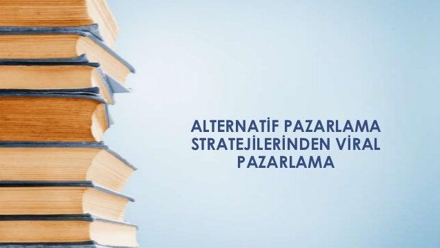 ALTERNATİF PAZARLAMASTRATEJİLERİNDEN VİRAL     PAZARLAMA