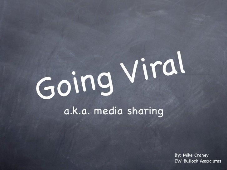 V i ralG o   i ng  a.k.a. media sharing                         By: Mike Craney                         EW Bullock Associa...
