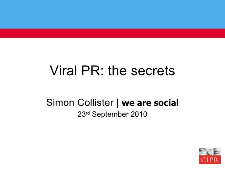Viral PR: the secrets Simon Collister    we are social 23 rd  September 2010