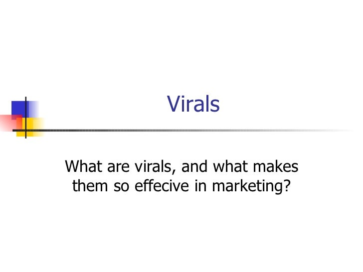 Virals What are virals, and what makes them so effecive in marketing?