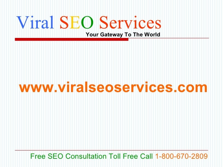 Viral  S E O   Services Your Gateway To The World Free SEO Consultation Toll Free Call   1-800-670-2809 www.viralseoservic...