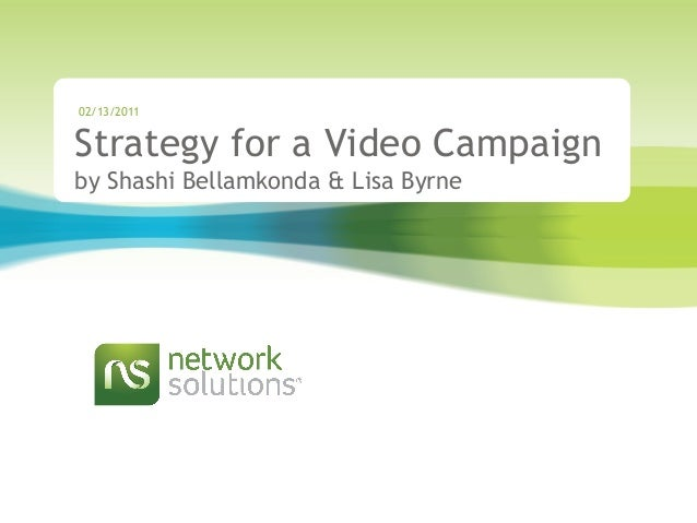 Strategy for a Video Campaign by Shashi Bellamkonda & Lisa Byrne 02/13/2011