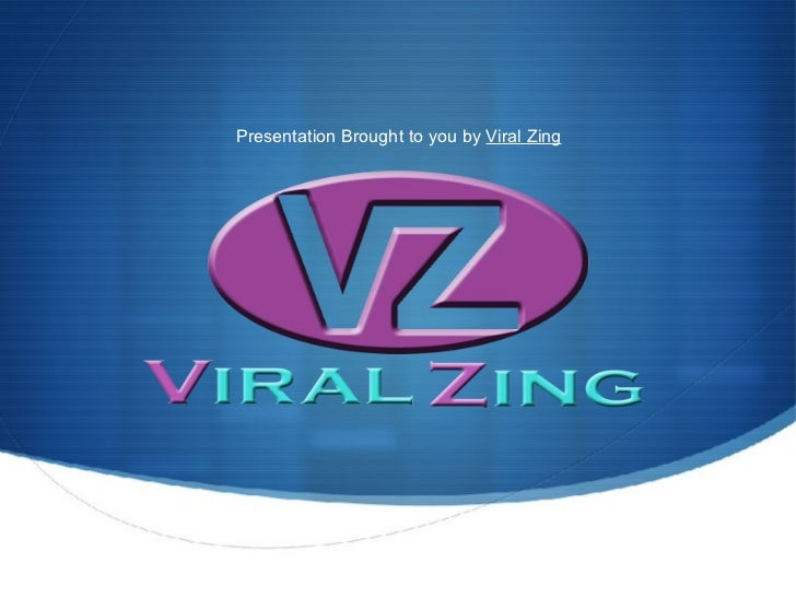 Presentation Brought to you by Viral Zing