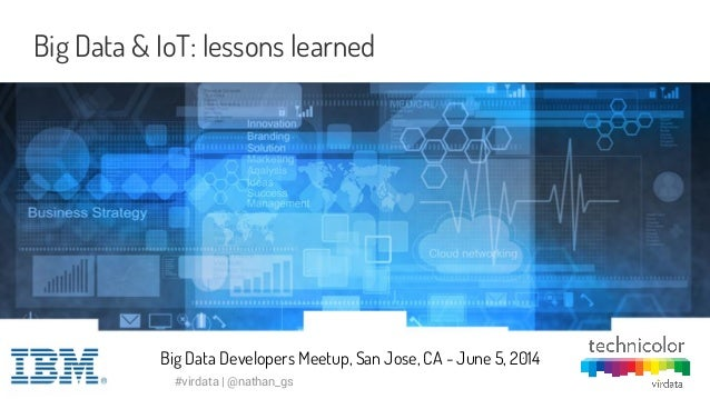 Big Data Developers - Virdata, Internet of Things #virdata Big Data & IoT: lessons learned Big Data Developers Meetup, San...