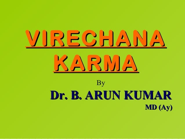 VIRECHANA  KARMA       By Dr. B. ARUN KUMAR              MD (Ay)