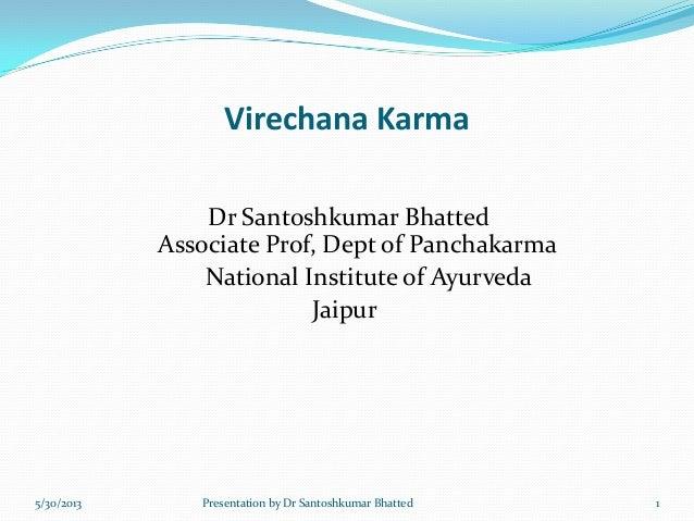 Virechana KarmaDr Santoshkumar BhattedAssociate Prof, Dept of PanchakarmaNational Institute of AyurvedaJaipur5/30/2013 1Pr...