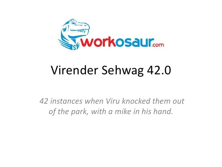 Virender Sehwag 42.0<br />42 instances when Viru knocked them out of the park, with a mike in his hand.<br />