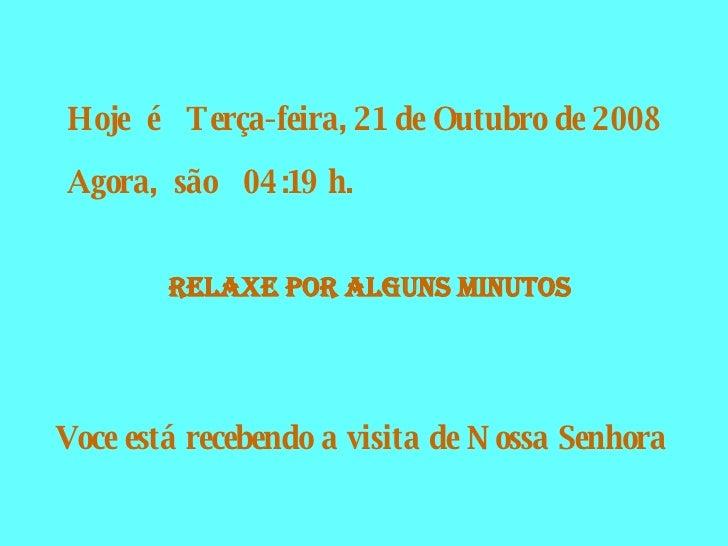 Hoje  é  Sexta-feira, 5 de Junho de 2009 Agora,  são  15:29  h. RELAXE POR alguns Minutos Voce está recebendo a visita de ...