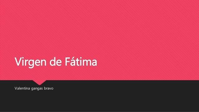 Virgen de Fátima Valentina gangas bravo