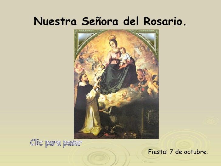 Nuestra Señora del Rosario. Clic para pasar Fiesta: 7 de octubre.