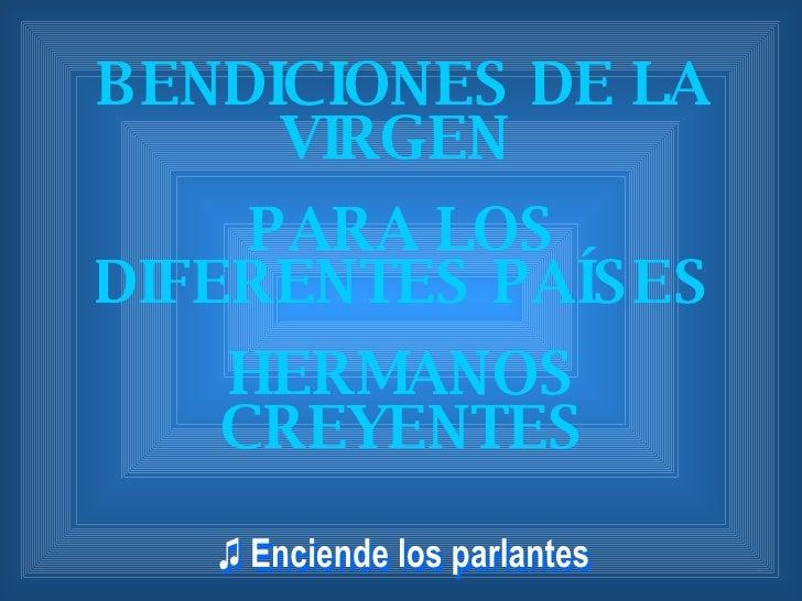 BENDICIONES DE LA VIRGEN  PARA LOS DIFERENTES PAÍSES HERMANOS CREYENTES