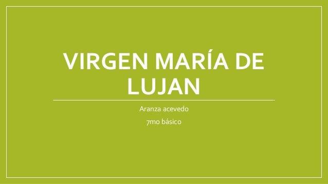 VIRGEN MARÍA DE LUJAN Aranza acevedo 7mo básico