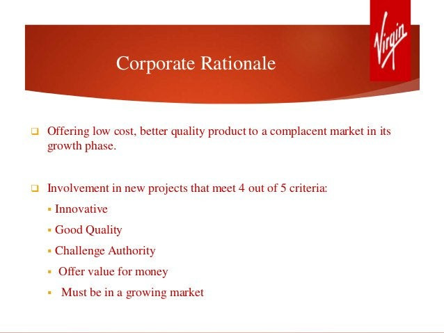 Corporate Rationale  Offering low cost, better quality product to a complacent market in its growth phase.  Involvement ...