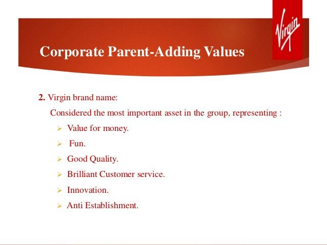 2. Virgin brand name: Considered the most important asset in the group, representing :  Value for money.  Fun.  Good Qu...