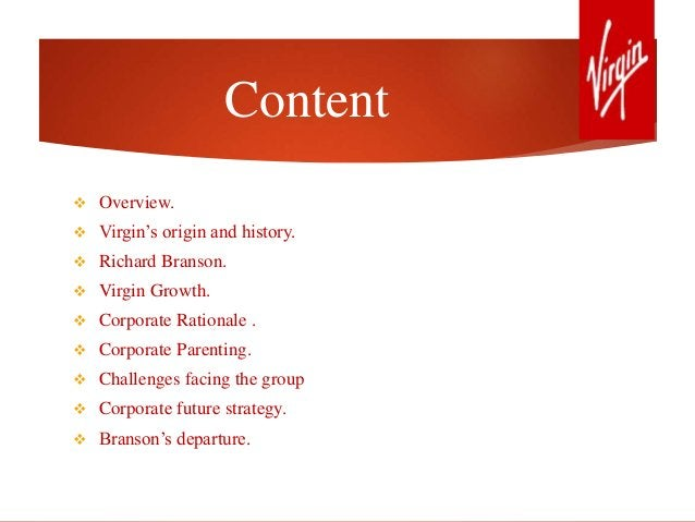 Content  Overview.  Virgin's origin and history.  Richard Branson.  Virgin Growth.  Corporate Rationale .  Corporate...