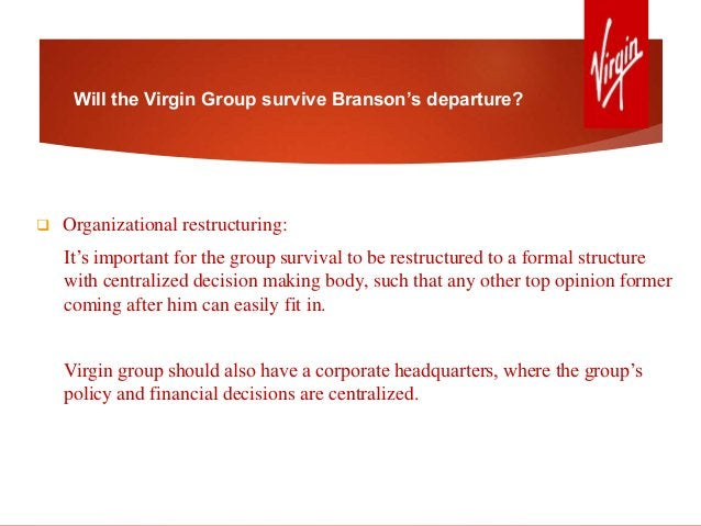 Will the Virgin Group survive Branson's departure?  Organizational restructuring: It's important for the group survival t...