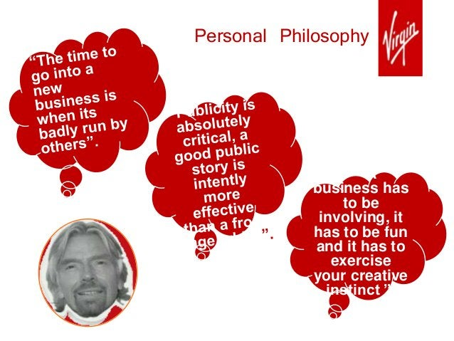 """""""A business has to be involving, it has to be fun and it has to exercise your creative instinct """". Personal Philosophy"""