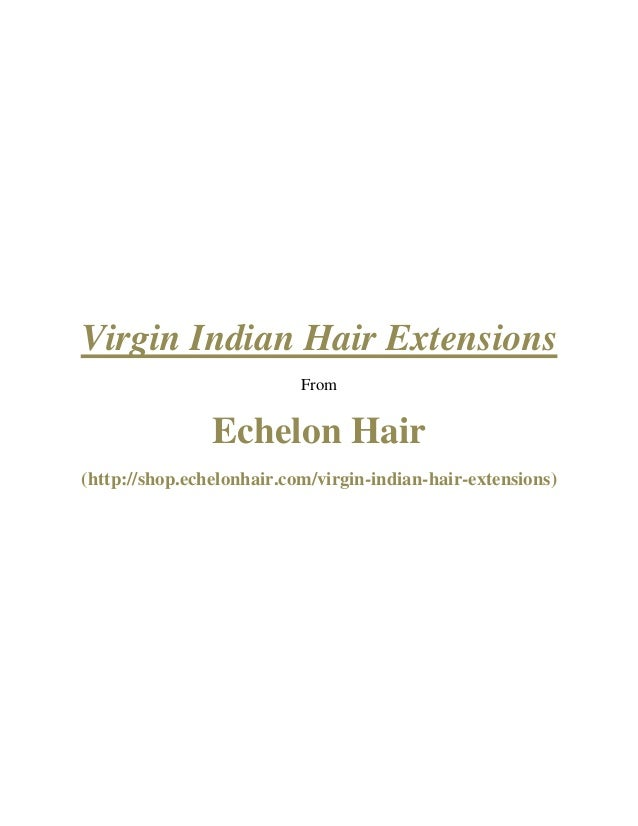 Virgin Indian Hair Extensions From Echelon Hair (http://shop.echelonhair.com/virgin-indian-hair-extensions)