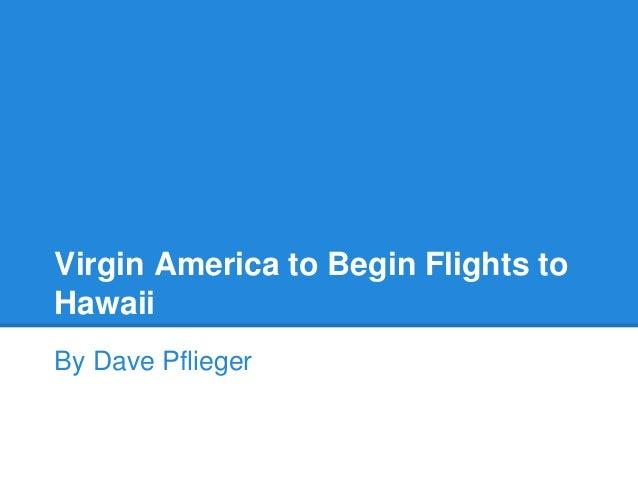 Virgin America to Begin Flights to Hawaii By Dave Pflieger