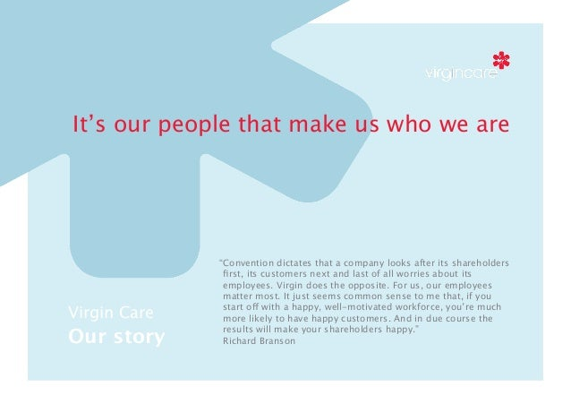 """It's our people that make us who we are  Virgin Care  Our story  """"Convention dictates that a company looks after its share..."""