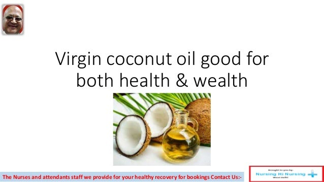 Virgin coconut oil good for both health & wealth The Nurses and attendants staff we provide for your healthy recovery for ...