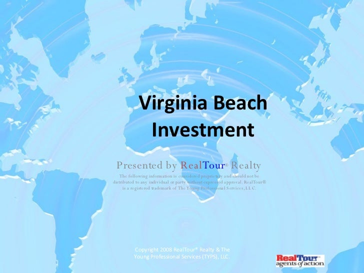 Virginia Beach Investment Presented by  Real Tour ®  Realty The following information is considered proprietary and should...