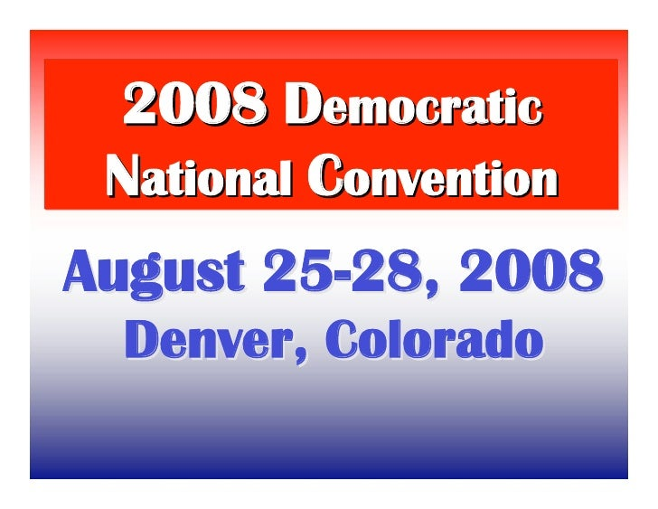 2008 Democratic  National Convention August 25-28, 2008  Denver, Colorado